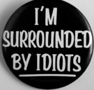 I'm Surrounded By Idiots button