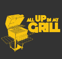 All Up In My Grill tshirt