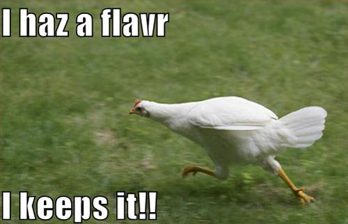 I Haz a Flavor, I Keeps It (chicken running fast)