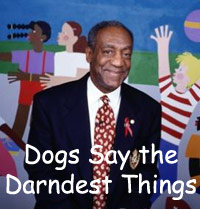 Bill Cosby - Dogs Say the Darndest Things