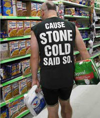Guy in Walmart wearing tshirt that says 'Cause Stone Cold Said So'