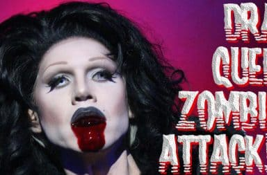 Drag Queen Zombies Attack!!!