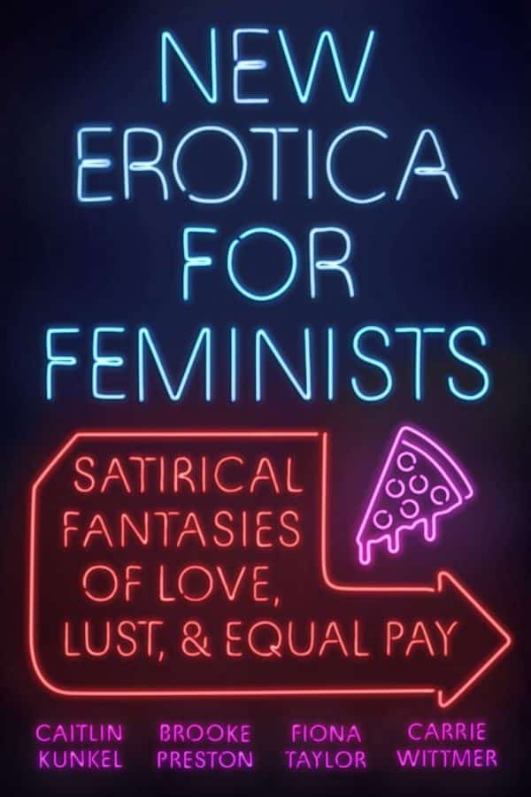 New Erotica for Feminists: Satirical Fantasies of Love, Lust, and Equal Pay