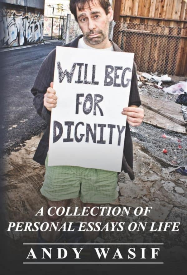 Will Beg for Dignity: A Collection of Personal Essays on Life by Andy Wasif