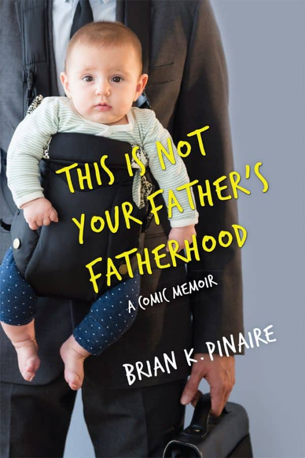 This Is Not Your Father's Fatherhood: a comic memoir by Brian Pinaire (front cover of book)