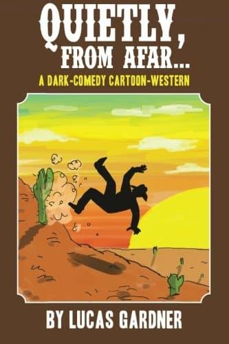 Quietly, From Afar...: A Dark Comedy Western