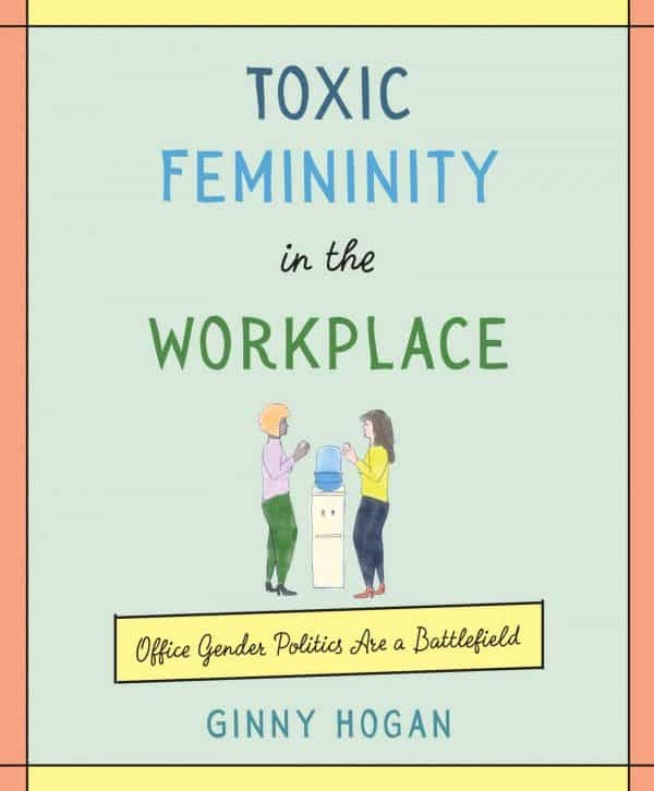 Toxic Femininity in the Workplace: Office Gender Politics Are a Battlefield (front cover)