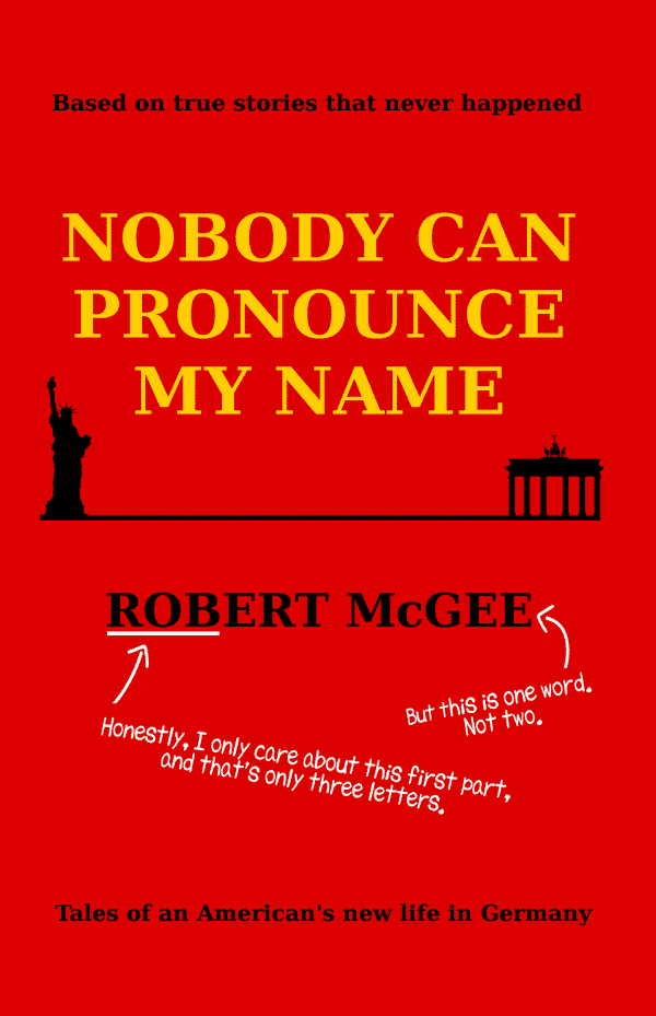 Nobody Can Pronounce My Name: An American's New Life in Germany by Robert McGee (front cover)
