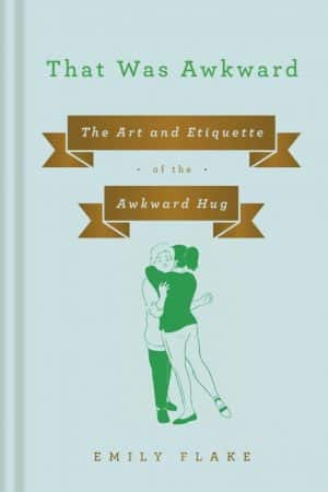 That Was Awkward: The Art and Etiquette of the Awkward Hug by Emily Flake (front cover)
