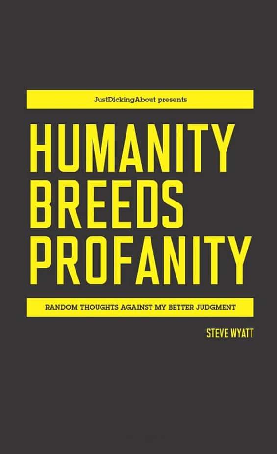 Humanity Breeds Profanity by Steve Wyatt (front cover)